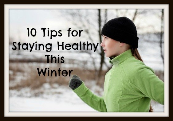 10 Tips for Saying Healthy This Winter