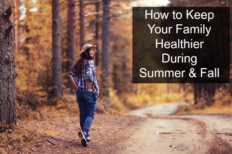 How to Keep Your Family Healthier During Summer & Fall
