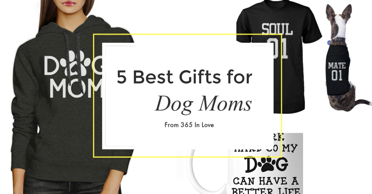 5 Best Gifts for Dog Moms from 365 in Love