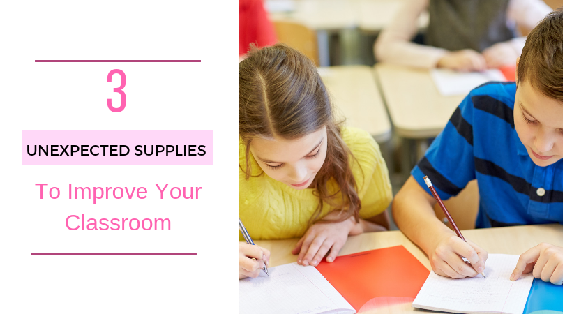 3 Unexpected Supplies to Improve Your Classroom