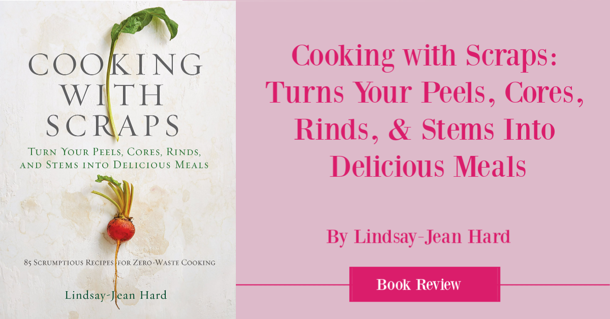 Cooking with Scraps Cookbook Review